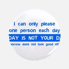 """Not Your Day... 3.5"""" Button"""