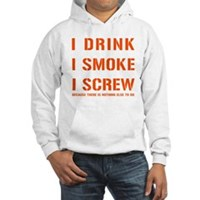 I Drink, I Smoke, I Screw Hooded Sweatshirt