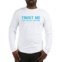 Trust me... Long Sleeve T-Shirt