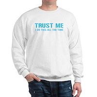 Trust me... Sweatshirt