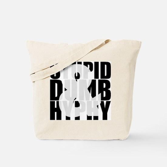 Stupid, Dumb & Hyphy Tote Bag