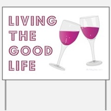 LIVING THE GOOD LIFE Yard Sign