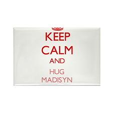 Keep Calm and Hug Madisyn Magnets