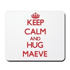 Keep Calm and Hug Maeve Mousepad