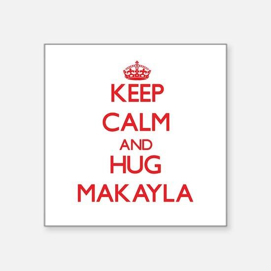Keep Calm and Hug Makayla Sticker