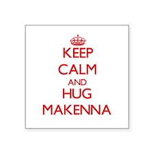 Keep Calm and Hug Makenna Sticker