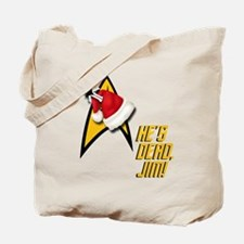 Hes Dead, Jim! Tote Bag