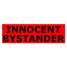 Innocent_Bystander_Bumper-Bumper Sticker Bumper Bumper Sticker