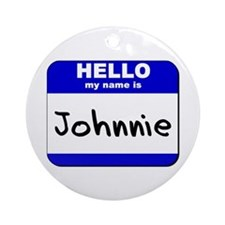 hello my name is johnnie  Ornament (Round)