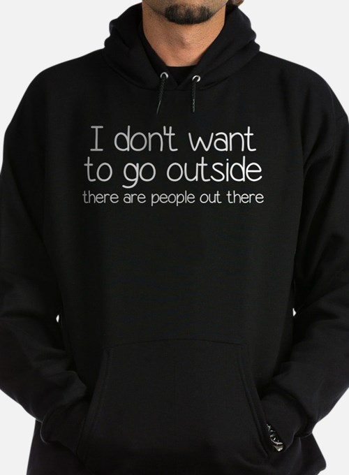 I Don't Want To Go Outside Funny Hoodie