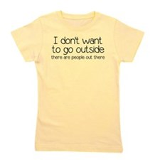 I Don't Want To Go Outside Funny Girl's Tee