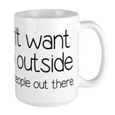 I Don't Want To Go Outside Funny Mug