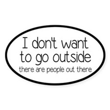 I Don't Want To Go Outside Funny Decal