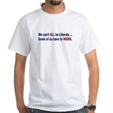 We Can't ALL Be Liberals T-Shirt