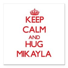 "Keep Calm and Hug Mikayla Square Car Magnet 3"" x 3"