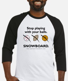 Stop playing with your balls. SNOWBOARD. Baseball