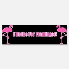 I Brake For Flamingos Bumper Bumper Bumper Sticker