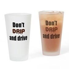Dont drip and drive Drinking Glass