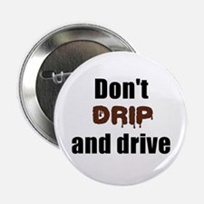 "Dont drip and drive 2.25"" Button"