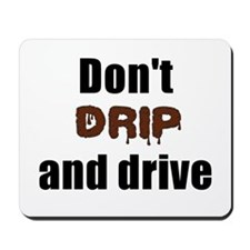 Dont drip and drive Mousepad