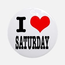 I Heart (Love) Saturday Ornament (Round)