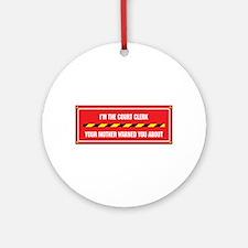 I'm the Court Clerk Ornament (Round)