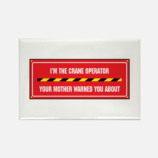 I'm the Crane Operator Rectangle Magnet