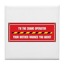 I'm the Crane Operator Tile Coaster