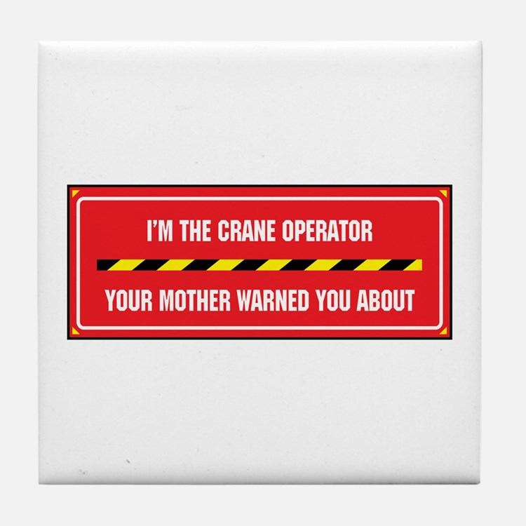 I'm the Crane Operator Tile Coaster