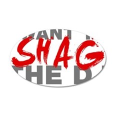 I Want To Shag The DJ 20x12 Oval Wall Decal