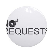 No Requests Ornament (Round)