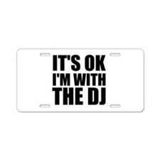 It's OK I'm With The DJ Aluminum License Plate