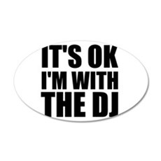 It's OK I'm With The DJ Wall Decal