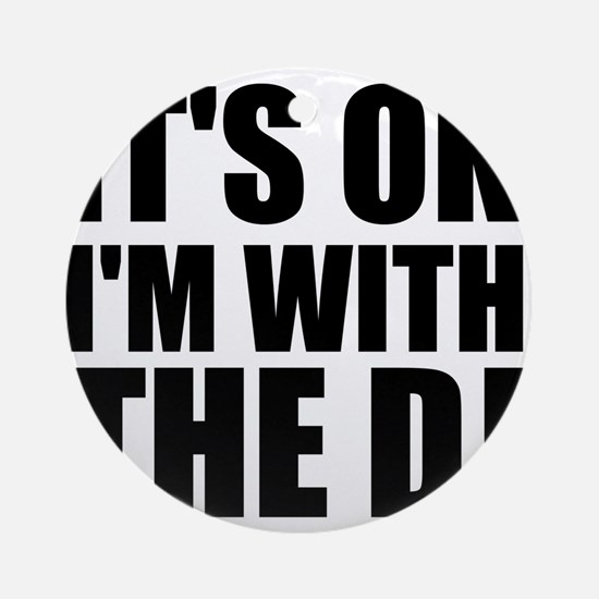 It's OK I'm With The DJ Ornament (Round)