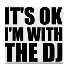 It's OK I'm With The DJ Tile Coaster