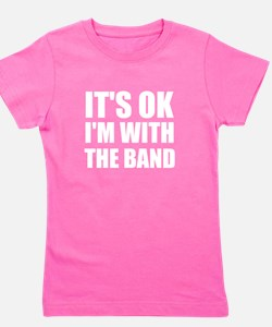 It's OK I'm With The Band Girl's Tee