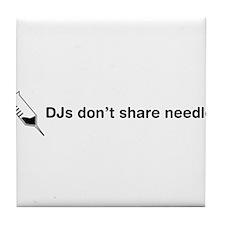 DJs Don't Share Needles Tile Coaster