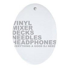 Everyting A Good DJ Needs Ornament (Oval)