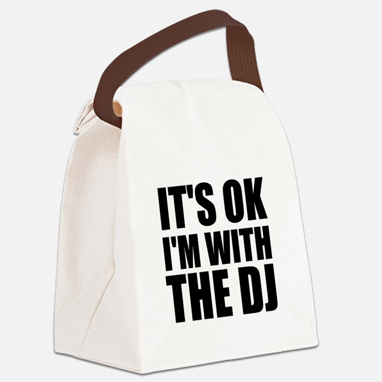 It's Ok, I'm With The DJ Canvas Lunch Bag
