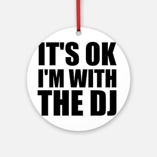 It's Ok, I'm With The DJ Ornament (Round)