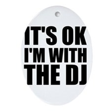 It's Ok, I'm With The DJ Ornament (Oval)