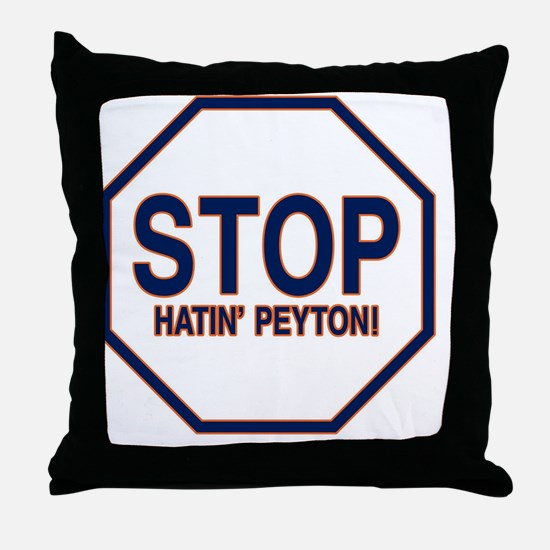 The STOP Hatin'Peyton  Throw Pillow