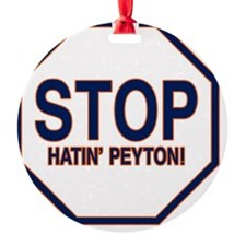 The STOP Hatin'Peyton  Ornament