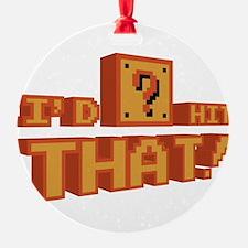 I'd Hit That Ornament