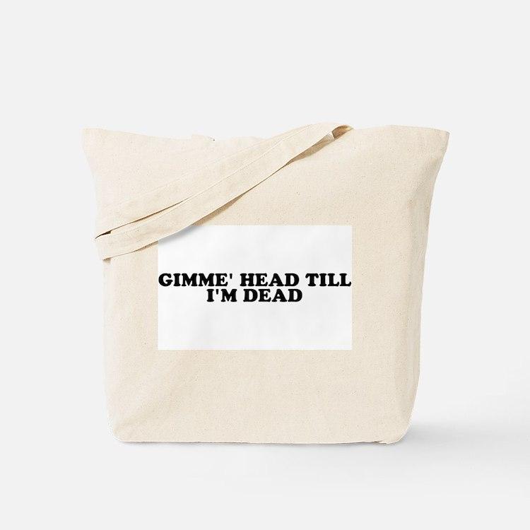 Gimme' Head Till I'm Dead Tote Bag