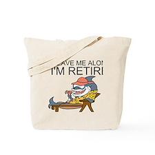 Leave Me Alone, Im Retired Tote Bag