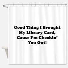 Good Thing I Brought My Library Card Shower Curtai