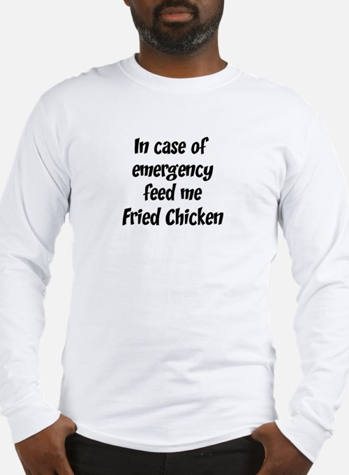 Feed me Fried Chicken Long Sleeve T-Shirt
