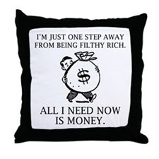 All I Need Now Is Money Throw Pillow