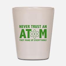 Never Trust An Atom Shot Glass